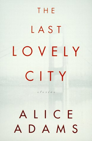 The Last Lovely City: Stories (0679454411) by Adams, Alice