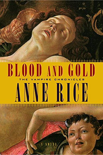 Blood and Gold (Vampire Chronicles): Rice, Anne