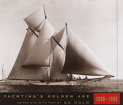 YACHTING'S GOLDEN AGE 1880-1905: Holm, Ed