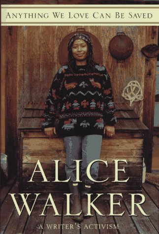 Anything We Love Can Be Saved: A Writer's Activism: Alice Walker