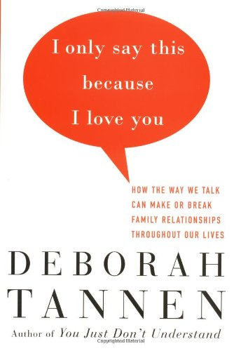 9780679456018: I Only Say This Because I Love You: How the Way We Talk Can Make or Break Family Relationships Throughout Our Lives