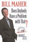 9780679456278: Does Anybody Have a Problem with That?:: Politically Incorrect's Greatest Hits