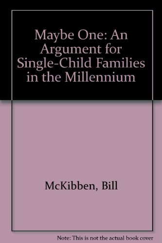 Maybe One: An Argument for Single-Child Families in the Millennium (9780679456346) by McKibben, Bill