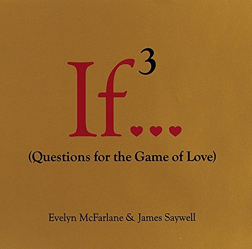 If., Volume 3: (Questions for the Game of Love): McFarlane, Evelyn; Saywell, James