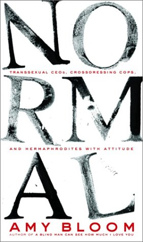 Normal: Transexual CEOs, Crossdressing Cops, and Hermaphrodites with Attitude: Bloom, Amy