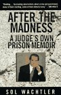 After The Madness A Judge's Own Prison Memoir: Wachtler, Sol *Author SIGNED/INSCRIBED!*