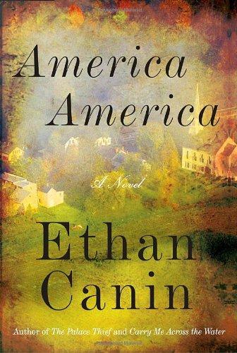America America: A Novel: Canin, Ethan
