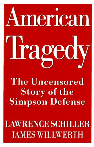 American Tragedy: The Uncensored Story of the Simpson Defense: Schiller, Lawrence, and Willwerth, ...