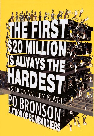 The First $20 Million Is Always the Hardest: A Silicon Valley Novel: Bronson, Po