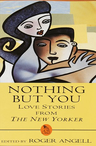 Nothing but You : Love Stories from: Angell, Roger (editor)