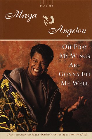 Oh Pray My Wings Are Gonna Fit Me Well: Poems (0679457070) by Maya Angelou