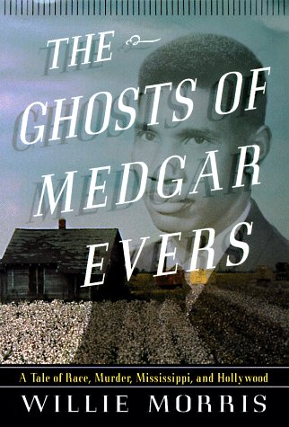 THE GHOSTS OF MEDGAR EVERS. A Tale of Race, Murder, Mississippi and Hollywood