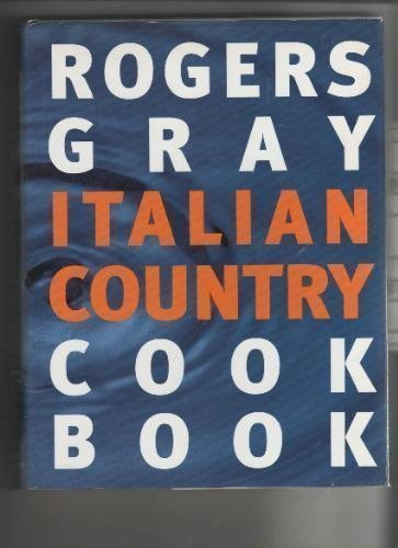 9780679459576: Rogers Gray Italian Country Cookbook