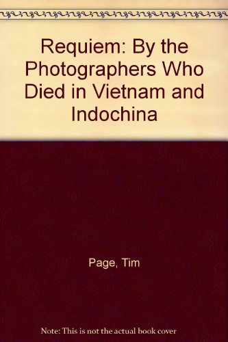 REQUIEM: BY THE EDITORS WHO DIED IN VIETNAM AND INDOCHINA: Faas, Horst, and Tim Page, edited. ...
