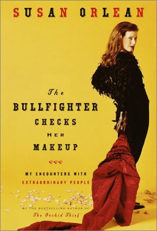 The Bullfighter Checks Her Makeup: My Encounters with Extraordinary People (SIGNED)