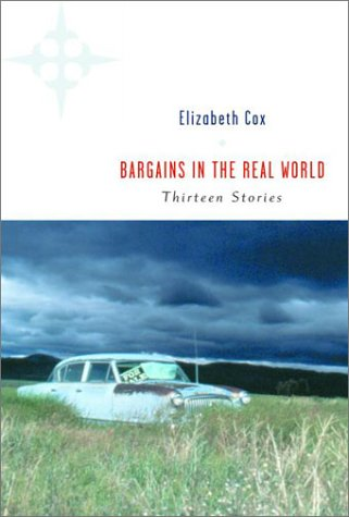 Bargains in the Real World: Thirteen Stories: Cox, Elizabeth