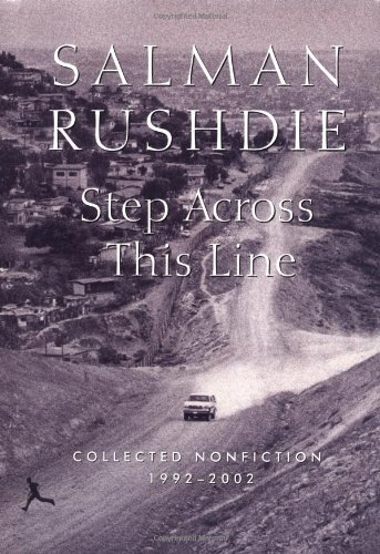 Step Across This Line: Collected Nonfiction 1992-2002: Rushdie, Salman