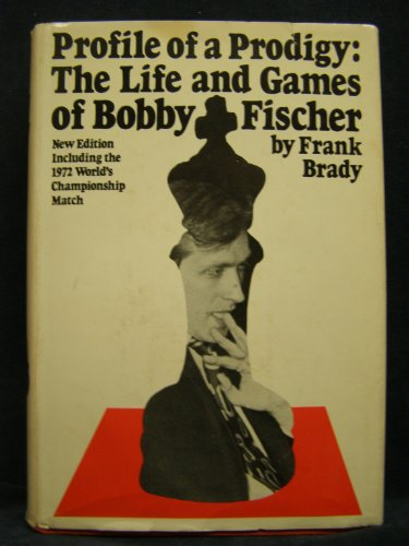 Profile of a Prodigy: The Life and Games of Bobby Fischer (0679500758) by Frank Brady