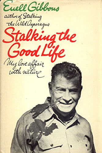 Stalking the Good Life: My Love Affair With Nature.: Gibbons, Euell.