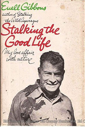 Stalking the Good Life: My Love Affair With Nature. (0679502769) by Euell. Gibbons