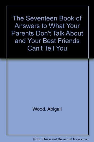 The Seventeen Book of Answers to What Your Parents Don't Talk About and Your Best Friends Can&...