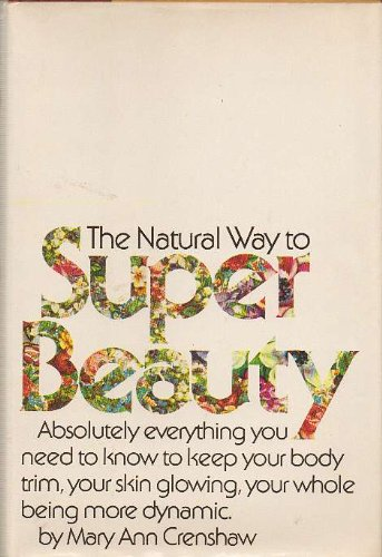 9780679503835: The natural way to super beauty;: Absolutely everything you need to know to keep your body trim, your skin glowing, your whole being more dynamic