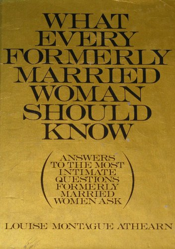 9780679503972: What Every Formerly Married Woman Should Know: Answers to the Most Intimate Questions Formerly Married Women Ask.