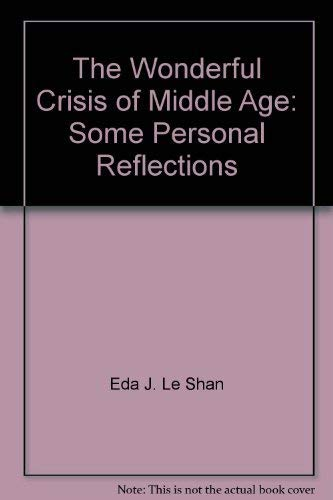 The Wonderful Crisis of Middle Age: Some Personal Reflections: Le Shan, Eda J.