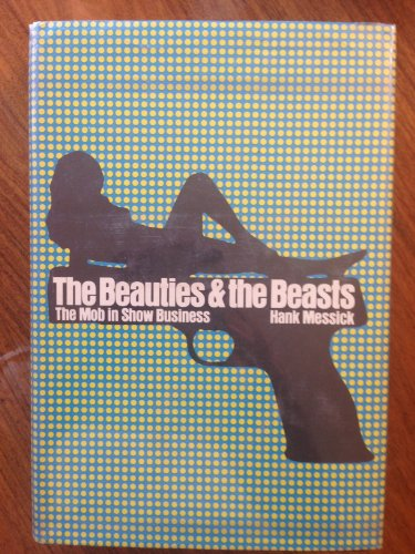 The Beauties and the Beasts: The Mob in Show Business: Messick, Hank