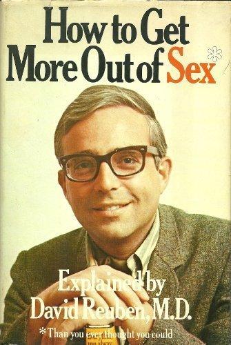 How To Get More Out of Sex: Reuben, David, M.D.