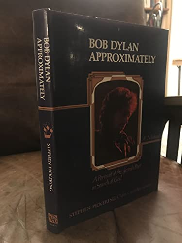 Bob Dylan approximately: A portrait of the Jewish poet in search of God : a Midrash: Pickering, ...