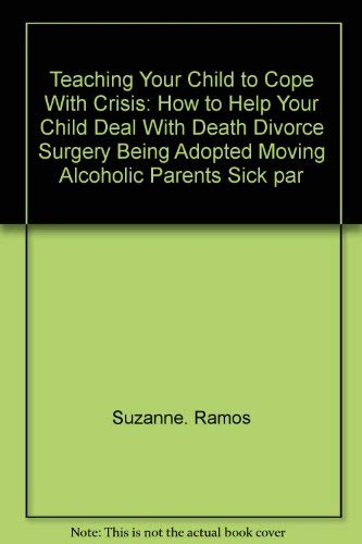 9780679504955: Teaching your child to cope with crisis: How to help your child deal with death, divorce, surgery, being adopted, moving, alcoholic parents, sick parents, leaving home, and other major worries