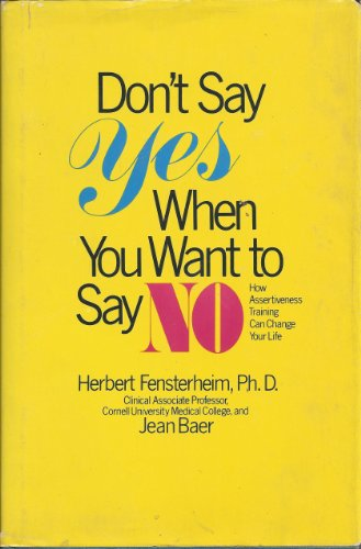 Don't Say Yes When You Want to Say No: How Assertiveness Training Can Change Your Life: ...