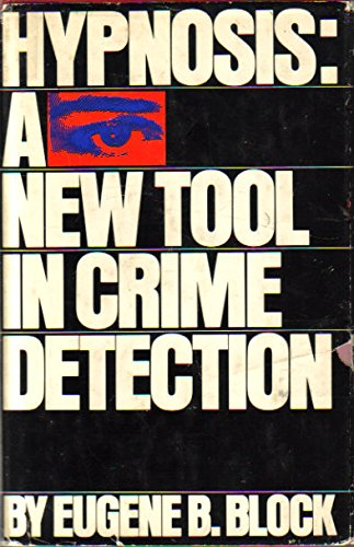 Hypnosis: A New Tool in Crime Detection: Eugene B. Block