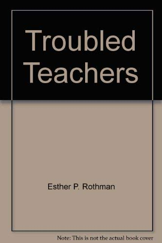 Troubled teachers: Esther P Rothman