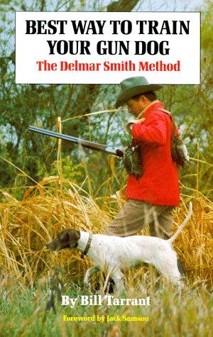 9780679507505: Best Way to Train Your Gun Dog: The Delmar Smith Method
