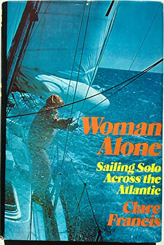 Woman alone: Sailing solo across the Atlantic: Francis, Clare