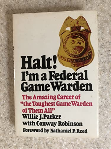 Halt!: I'm a Federal Game Warden: The: Parker, Willie J