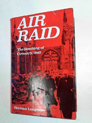 Air raid: The bombing of Coventry, 1940: Longmate, Norman