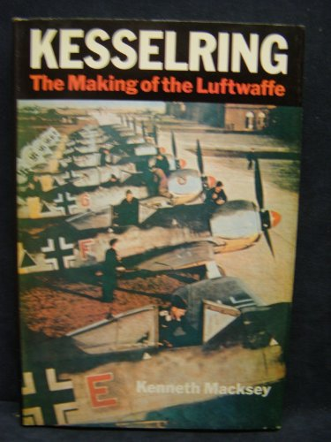 Kesselring: The Making of the Luftwaffe (0679511512) by MacKsey, Kenneth