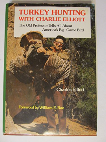 9780679513773: Turkey Hunting With Charlie Elliott: The Old Professor Tells All About America's Big-Game Bird