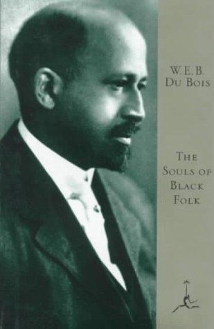 The Souls of Black Folk (Modern Library: W.E.B. Du Bois