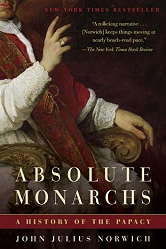 Absolute Monarchs: A History of the Papacy: John Julius Norwich