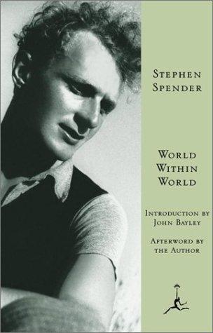 World Within World: The Autobiography of Stephen Spender: Spender, Stephen