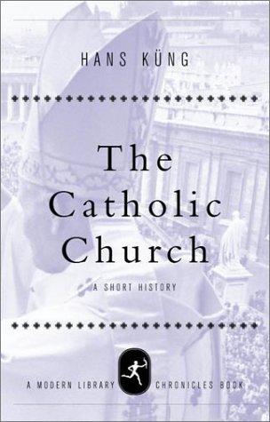 The Catholic Church: A Short History.: Kung, Hans