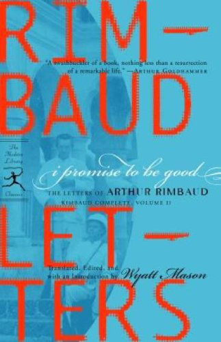 I Promise to Be Good: The Letters of Arthur Rimbaud (Modern Library) (067964301X) by Rimbaud, Arthur