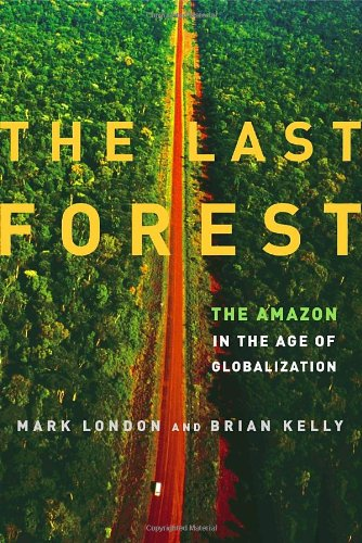 The Last Forest: The Amazon in the: London, Mark, Kelly,