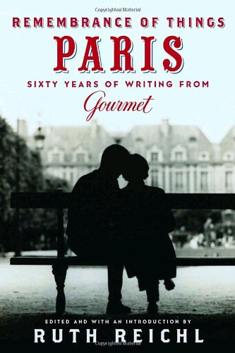 Remembrance of Things Paris: Sixty Years of Writing from Gourmet (Modern Library Food) (0679643095) by Gourmet Magazine Editors
