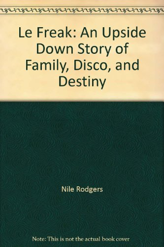 9780679644033: Le Freak: An Upside Down Story of Family, Disco, and Destiny