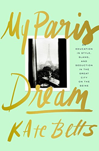 9780679644422: My Paris Dream: An Education in Style, Slang, and Seduction in the Great City on the Seine